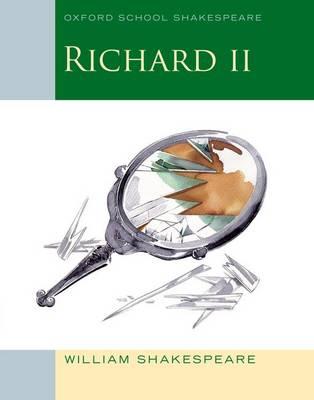 Richard II: Oxford School Shakespeare by William Shakespeare