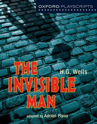Oxford Playscripts: The Invisible Man by Adrian Flynn