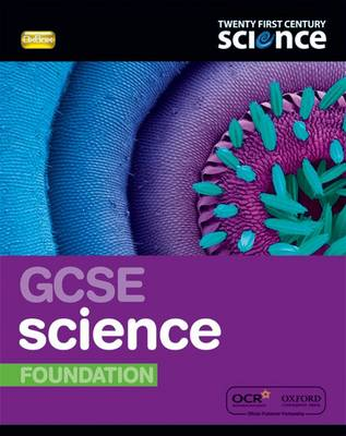 Twenty First Century Science: GCSE Science Foundation Student Book by Ann Fullick, Andrew Hunt, Emily Perry, Elizabeth Swinbank