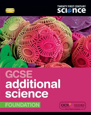 Twenty First Century Science: GCSE Additional Science Foundation Student Book by Cris Edgell, John Lazonby, Emily Perry, Carol Tear
