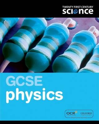 Twenty First Century Science: GCSE Physics Student Book by Robin Millar, Elizabeth Swinbank, David Sang, Carol Tear