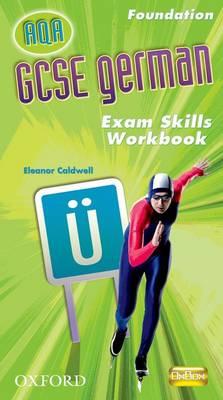 GCSE German AQA: Foundation Exam Skills Workbook Pack by Eleanor Caldwell