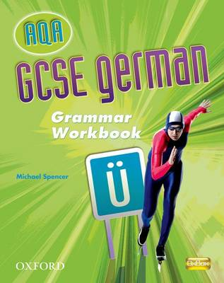 GCSE German for AQA: Grammar Workbook by Michael Spencer