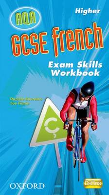 GCSE French for AQA: Exam Skills Workbook and CD-ROM Higher by Daniele Bourdais