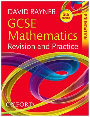 GCSE Mathematics Revision and Practice: Foundation Student Book by David Rayner