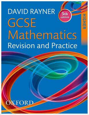 GCSE Mathematics Revision and Practice: Higher Student Book by David Rayner