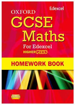 Oxford GCSE Maths for Edexcel: Homework Book Higher Plus (A*-B) by Clare Plass