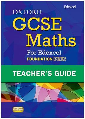 Oxford GCSE Maths for Edexcel: Teacher's Guide Foundation Plus (C-E) by Gwen Wood