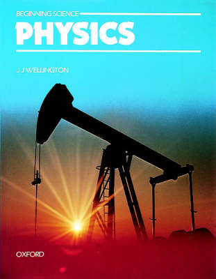 Beginning Science: Physics by J. J. Wellington