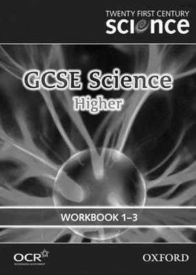 Twenty First Century Science: GCSE Science Higher Level Workbook B1, C1, P1 by The University of York Science Education Group, Nuffield Curriculum Centre