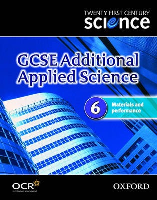 Twenty First Century Science: GCSE Additional Applied Science Module 6 Textbook Materials and Performance by The University of York Science Education Group, Nuffield Curriculum Centre