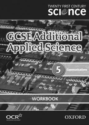 Twenty First Century Science: GCSE Additional Applied Science Module 5 Workbook by The University of York Science Education Group, Nuffield Curriculum Centre