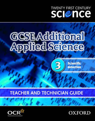 Twenty First Century Science: GCSE Additional Applied Science Module 3 Teacher and Technician Guide Scientific Detection by The University of York Science Education Group, Nuffield Curriculum Centre