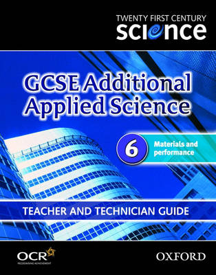 Twenty First Century Science: GCSE Additional Applied Science Module 6 Teacher and Technician Guide Materials and Performance by The University of York Science Education Group, Nuffield Curriculum Centre