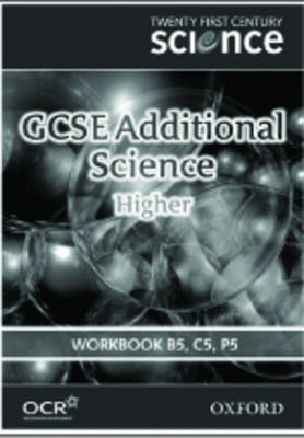 Twenty First Century Science: GCSE Additional Science Higher Level Workbook B5, C5, P5 by The University of York Science Education Group, Nuffield Curriculum Centre