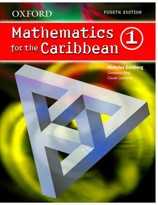 Oxford Mathematics for the Caribbean 1 by Nicholas Goldberg, Constance Eileen King, Claude Lutchman