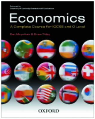 Economics: A Complete Course for IGCSE and O Level Endorsed by University of Cambridge International Examinations by Brian Titley, Dan Moynihan