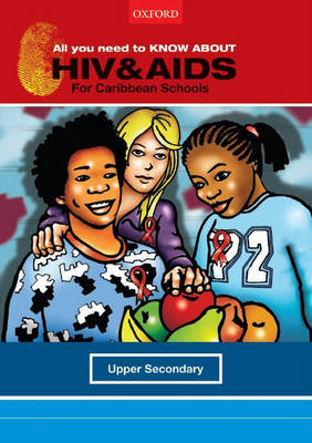 All You Need to Know About HIV and AIDS for Caribbean Schools Upper Secondary by Liesa Jossel, Emma Durden