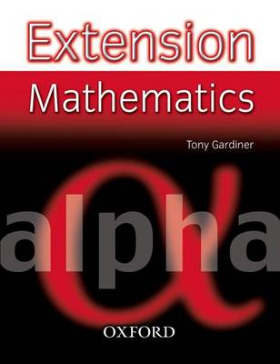 Extension Mathematics: Year 7: Alpha by Tony Gardiner