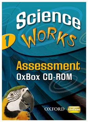 Science Works: 1: Assessment OxBox CD-ROM by Various (selected by the Federation of Children's Book Groups)