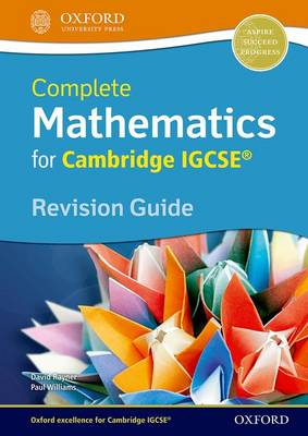 Complete Mathematics for Cambridge IGCSE Revision Guide by David Rayner, Paul Williams