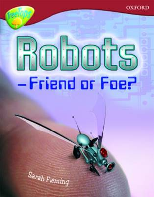Oxford Reading Tree: Level 15: Treetops Non-Fiction: Robot - Friend or Foe by Sarah Fleming