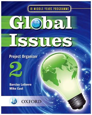 Global Issues: MYP Project Organizer 2 IB Middle Years Programme by Mike East