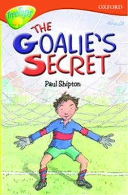 Oxford Reading Tree: Level 13: Treetops Stories: The Goalie's Secret by Susan Gates, Paul Shipton, Alan MacDonald, Tessa Krailing