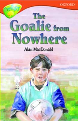 Oxford Reading Tree: Level 13: Treetops More Stories A: The Goalie from Nowhere by Paul Shipton, Alan MacDonald, Michaela Morgan, Susan Gates
