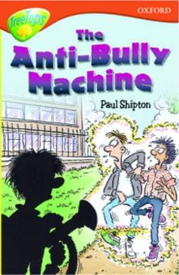 Oxford Reading Tree: Level 13: Treetops More Stories B: The Anti Bully-Machine by Paul Shipton, Andy Hammond, Michaela Morgan, Debbie White