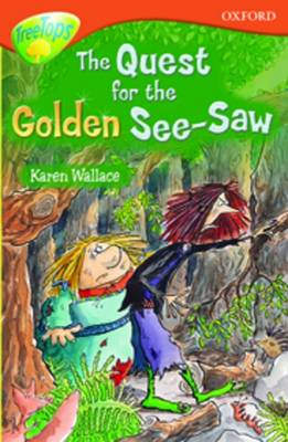 Oxford Reading Tree: Stage 13: TreeTops: More Stories B: the Quest for the Golden See-saw by Paul Shipton, Michaela Morgan, Debbie White, Karen Wallace