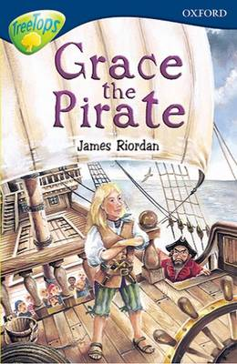 Oxford Reading Tree: Stage 14: TreeTops: New Look Stories: Grace the Pirate by James Riordan, Paul Shipton, N. Warburton, David Clayton