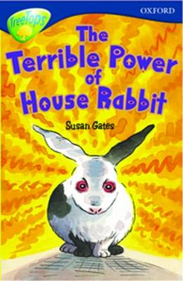 Oxford Reading Tree: Level 14: Treetops More Stories A: The Terrible Power of House Rabbit by Malchay Doyle, Susan Gates, Nick Warburton, Margaret McAllister