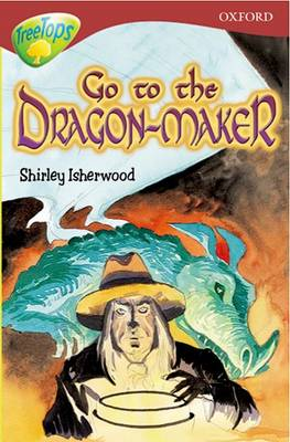 Oxford Reading Tree: Level 15: Treetops More Stories A: Go to the Dragon-Maker by Margaret McAllister, Debbie White, Annie Dalton, Shirley Isherwood