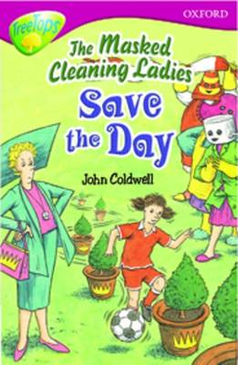 Oxford Reading Tree: Stage 10: TreeTops Stories: The Masked Cleaning Ladies Save the Day by Rita Ray, Irene Rawnsley, John Coldwell
