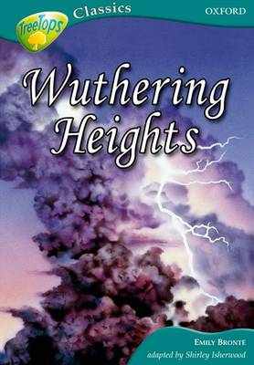Oxford Reading Tree: Stage 16A: TreeTops Classics: Wuthering Heights by Emily Bronte, Shirley Isherwood