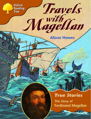 Oxford Reading Tree: Level 8: True Stories: Travels with Magellan: The Story of Ferdinand Magellan by Alison Hawes, etc.