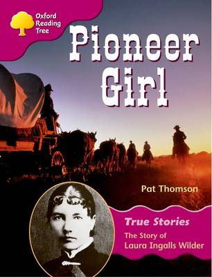Oxford Reading Tree: Level 10: True Stories: Pioneer Girl: The Story of Laura Ingalls Wilder by Pat Thomson