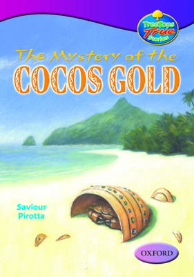 Oxford Reading Tree: Levels 10-12: Treetops True Stories: the Mystery of the Cocos Gold by Saviour Pirotta