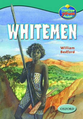 Oxford Reading Tree: Levels 15-16: Treetops True Stories: Whitemen, Explorers in a Strange Land by William Bedford