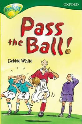 Oxford Reading Tree: Level 12:Treetops More Stories A: Pass the Ball! by Paul Shipton, Pippa Goodhart, Michaela Morgan, Tessa Krailing