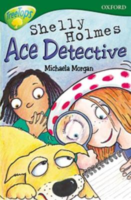 Oxford Reading Tree: Level 12:Treetops More Stories A: Shelly Holmes Ace Detective by Paul Shipton, Pippa Goodhart, Michaela Morgan, Tessa Krailing