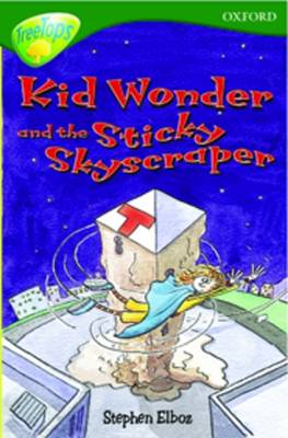Oxford Reading Tree: Level 12: Treetops More Stories C: Kid Wonder and the Sticky Skyscraper by Carolyn Bear, Michaela Morgan, Stephen Elboz, Margaret McAllister