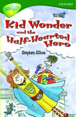 Oxford Reading Tree: Level 12: Treetops More Stories c: Kid Wonder and the Half-Hearted Hero by Carolyn Bear, Michaela Morgan, Stephen Elboz, Margaret McAllister