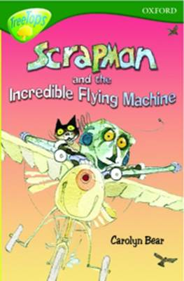 Oxford Reading Tree: Level 12: Treetops: More Stories C: Scrapman and the Incredible Flying Machine by Carolyn Bear, Michaela Morgan, Stephen Elboz, Margaret McAllister