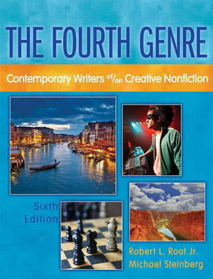 The Fourth Genre Contemporary Writers Of/on Creative Nonfiction by Robert L. Root, Michael Steinberg