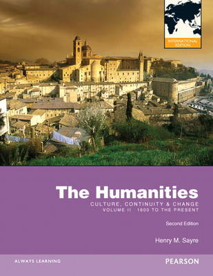 The Humanities Culture, Continuity and Change, Volume II: 1600 to the Present by Henry M. Sayre