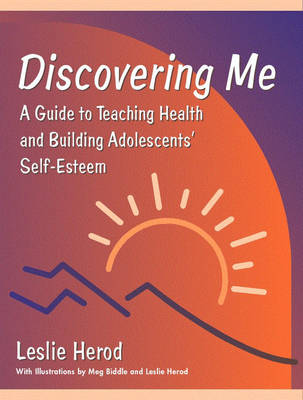 Discovering Me A Guide to Teaching Health and Building Adolescents' Self-Esteem by Leslie Herod