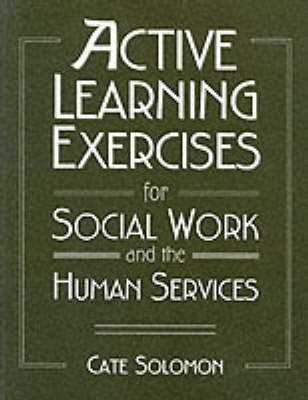 Active Learning Exercises for Social Work and the Human Services by Cate Solomon