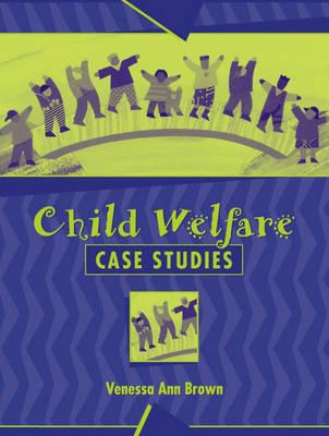 Child Welfare Case Studies by Venessa Ann Brown